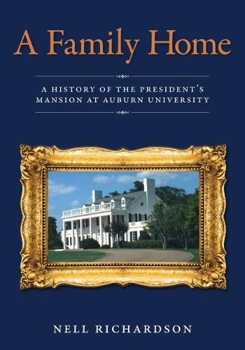 A Family Home: A History of the President's Mansion at Auburn University (Hardback)