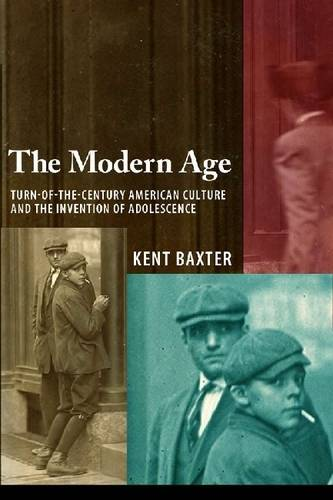 The Modern Age: Turn-of-the-Century American Culture and the Invention of Adolescence (Hardback)