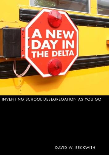 A New Day in the Delta: Inventing School Desegregation as You Go (Hardback)