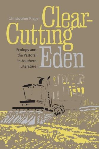 Clear-cutting Eden: Ecology and the Pastoral in Southern Literature (Hardback)