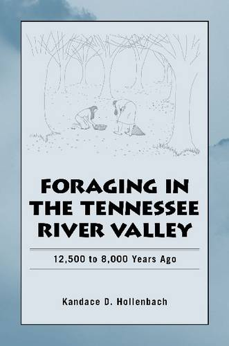 Foraging in the Tennessee River Valley, 12,500 to 8,000 Years Ago (Hardback)