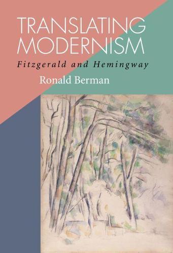 Translating Modernism: Fitzgerald and Hemingway (Hardback)