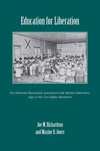 Education for Liberation: The American Missionary Association and African Americans, 1890 to the Civil Rights Movement (Hardback)