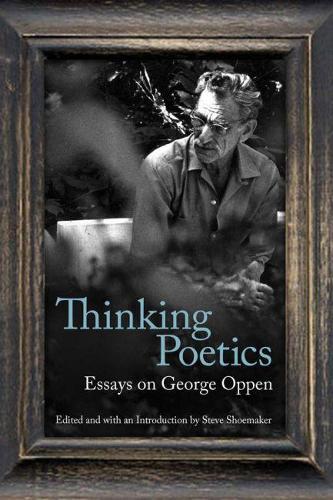 Thinking Poetics: Essays on George Oppen (Hardback)