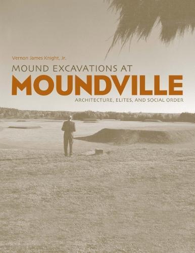 Mound Excavations at Moundville: Architecture, Elites, and Social Order (Hardback)