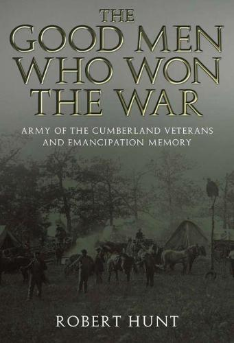 The Good Men Who Won the War: Army of the Cumberland Veterans and Emancipation Memory (Hardback)