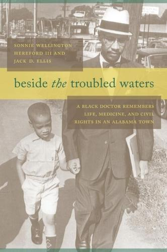 Beside the Troubled Waters: A Black Doctor Remembers Life, Medicine, and Civil Rights in an Alabama Town (Hardback)