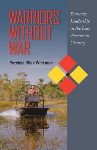 Warriors Without War: Seminole Leadership in the Late Twentieth Century (Hardback)