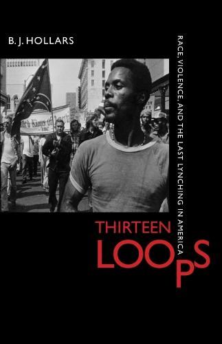 Thirteen Loops: Race, Violence, and the Last Lynching in America (Hardback)