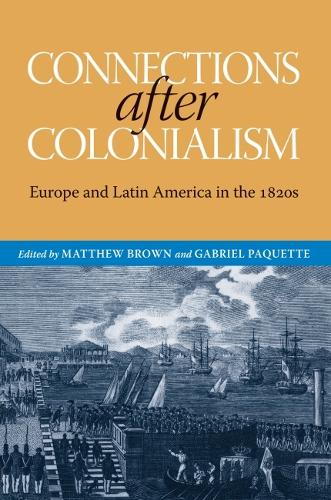 Connections after Colonialism: Europe and Latin America in the 1820s (Hardback)