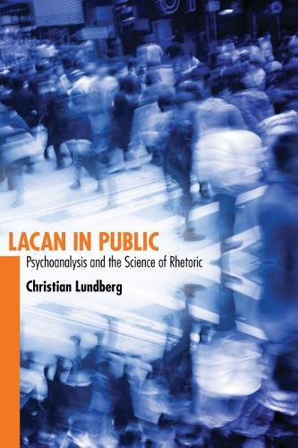 Lacan in Public: Psychoanalysis and the Science of Rhetoric (Hardback)