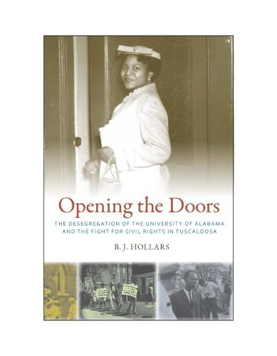 Opening the Doors: The Desegregation of the University of Alabama and the Fight for Civil Rights in Tuscaloosa (Hardback)