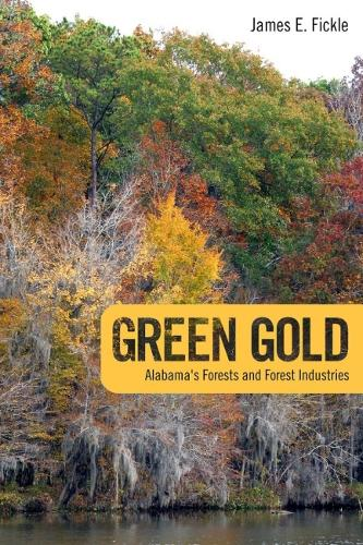 Green Gold: Alabama's Forests and Forest Industries (Hardback)