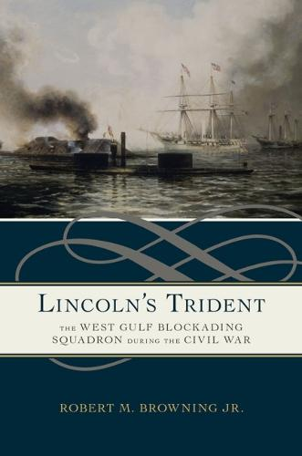 Lincoln's Trident: The West Gulf Blockading Squadron during the Civil War (Hardback)