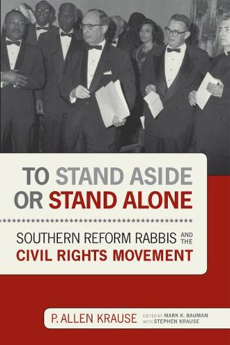 To Stand Aside or Stand Alone: Southern Reform Rabbis and the Civil Rights Movement (Hardback)