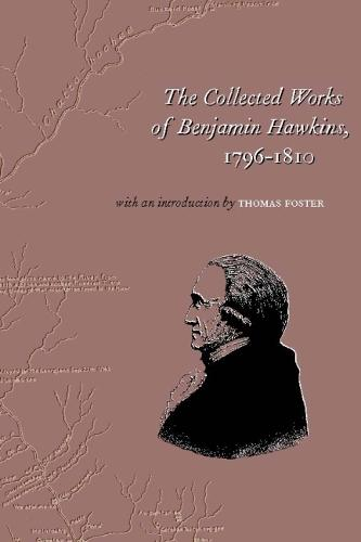 The Collected Works of Benjamin Hawkins, 1796-1810 (Paperback)