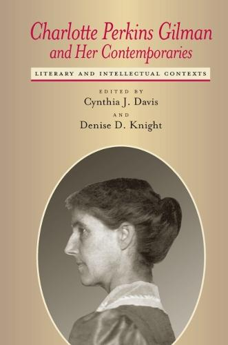 Charlotte Perkins Gilman and Her Contemporaries: Literary and Intellectual Contexts - Studies in American Literary Realism and Naturalism (Paperback)