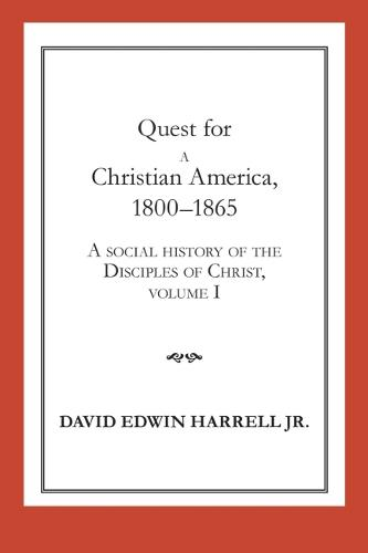 A Social History of the Disciples of Christ: Quest for a Christian America, 1800-1865 Vol 1 - Religion and American Culture (Paperback)