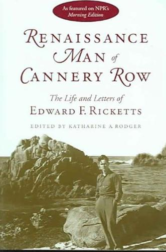 Renaissance Man of Cannery Row: The Life and Letters of Edward F. Ricketts (Paperback)