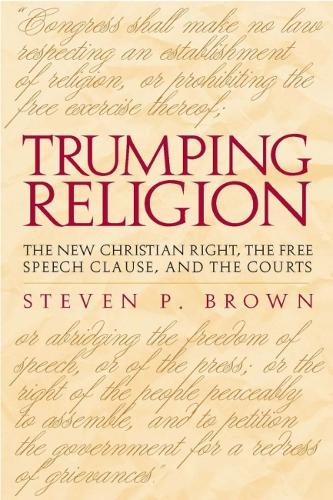 Trumping Religion: The New Christian Right, the Free Speech Clause, and the Courts (Paperback)
