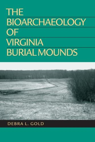The Bioarchaeology of Virginia Burial Mounds (Paperback)