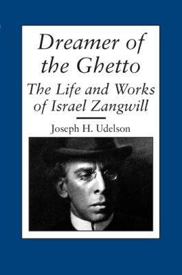 Dreamer of the Ghetto: The Life and Works of Israel Zangwill - Judaic Studies (Paperback)