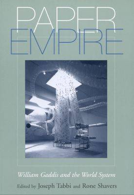Paper Empire: William Gaddis and the World System (Paperback)