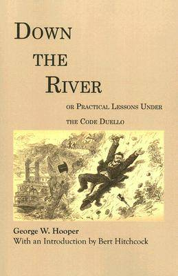 Down the River: Or Practical Lessons Under the Code Duello - Library of Alabama Classics (Paperback)