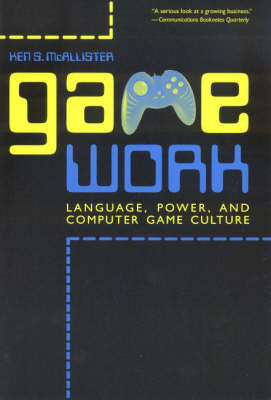 Game Work: Language, Power, and Computer Game Culture (Paperback)