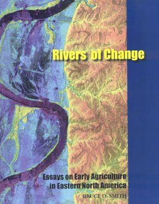 Rivers of Change: Essays on Early Agriculture in Eastern North America (Paperback)