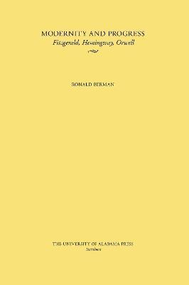 Modernity and Progress: Fitzgerald, Hemingway, Orwell (Paperback)
