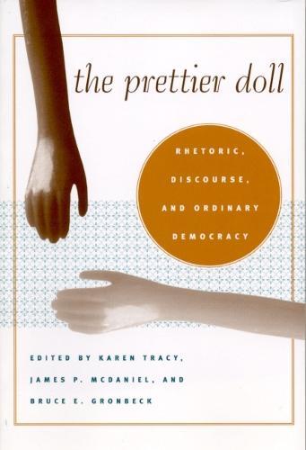 The Prettier Doll: Rhetoric, Discourse, and Ordinary Democracy - Rhetoric, Culture & Social Critique (Paperback)