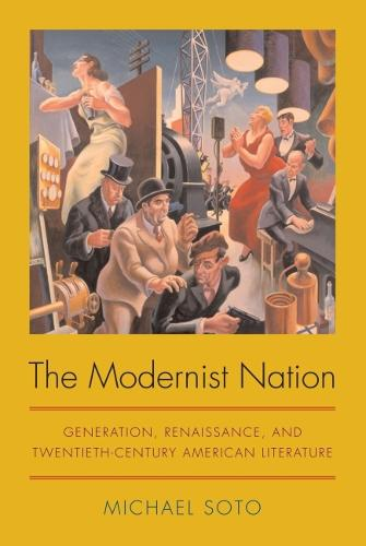 The Modernist Nation: Generation, Renaissance, and Twentieth-century American Literature (Paperback)