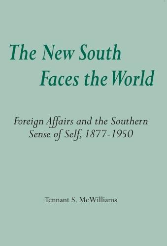The New South Faces the World: Foreign Affairs and the Southern Sense of Self, 1877-1950 (Paperback)