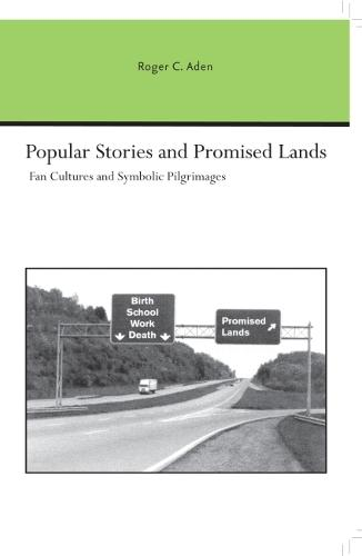 Popular Stories and Promised Lands: Fan Cultures and Symbolic Pilgrimages - Studies in Rhetoric & Communication (Paperback)
