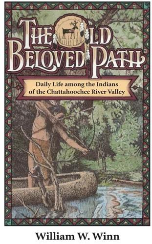 The Old Beloved Path: Daily Life amond the Indians of the Chattahooche River Valley (Paperback)