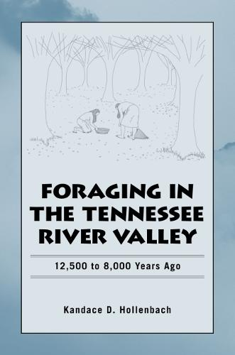 Foraging in the Tennessee River Valley, 12,500 to 8,000 Years Ago (Paperback)