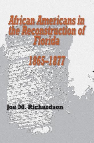 African Americans in the Reconstruction of Florida, 1865-1877 (Paperback)