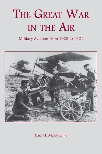 The Great War in the Air: Military Aviation from 1909 to 1921 (Paperback)