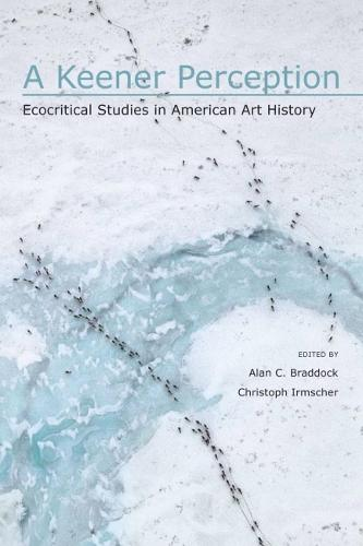 A Keener Perception: Ecocritical Studies in American Art History (Paperback)