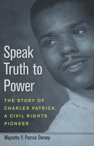 Speak Truth to Power: The Story of Charles Patrick, a Civil Rights Pioneer (Paperback)