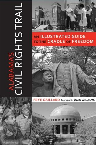 Alabama's Civil Rights Trail: An Illustrated Guide to the Cradle of Freedom (Paperback)