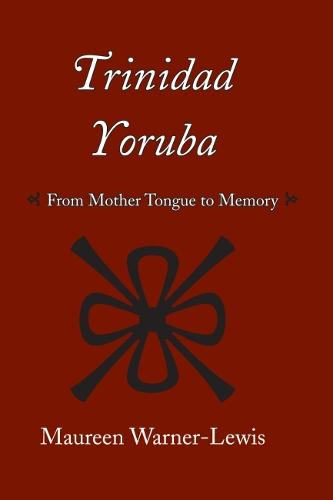 Trinidad Yoruba: From Mother Tongue to Memory (Paperback)