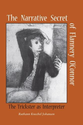 The Narrative Secret of Flannery O'Connor: The Trickster as Interpreter (Paperback)