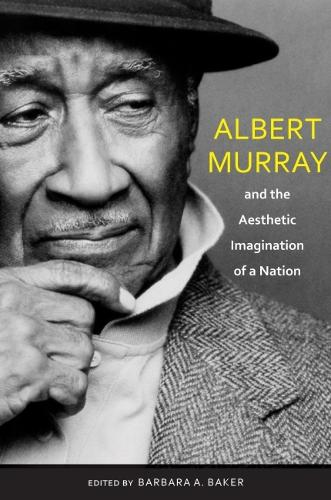 Albert Murray and the Aesthetic Imagination of a Nation (Paperback)