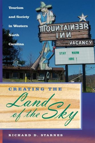 Creating the Land of the Sky: Tourism and Society in Western North Carolina (Paperback)