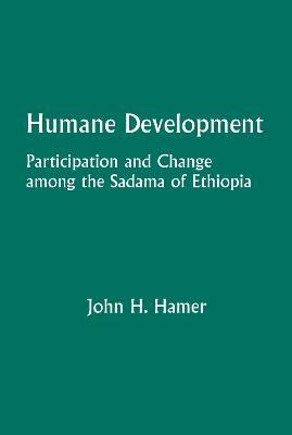 Humane Development: Participation and Change Among the Sadama of Ethiopia (Paperback)