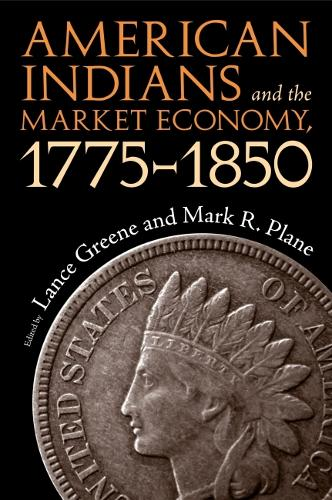 American Indians and the Market Economy, 1775-1850 (Paperback)