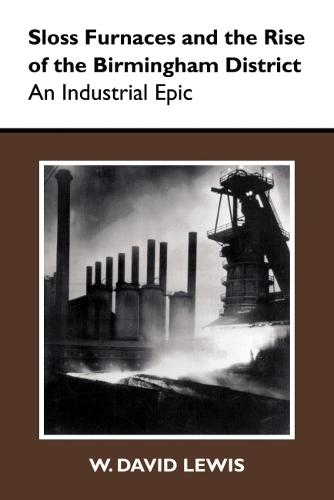 Sloss Furnaces and the Rise of the Birmingham District: An Industrial Epic (Paperback)
