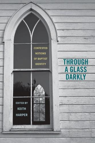 Through a Glass Darkly: Contested Notions of Baptist Identity (Paperback)